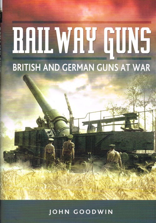 Image for RAILWAY GUNS : BRITISH AND GERMAN GUNS AT WAR