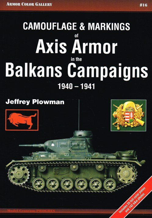 Image for CAMOUFLAGE & MARKINGS OF AXIS ARMOR IN THE BALKANS CAMPAIGNS 1940-1941