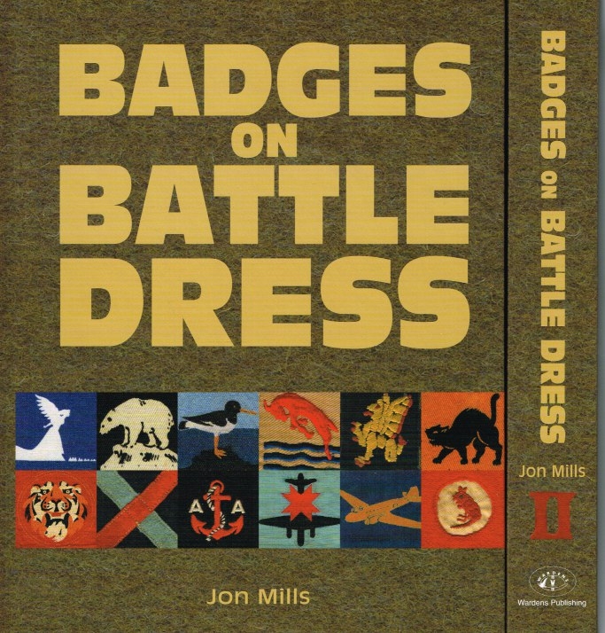 Image for BADGES ON BATTLE DRESS : AN ILLUSTRATED HISTORY OF THE CLOTH INSIGNIA WORN ON KHAKI AND JUNGLE GREEN BY BRITAIN'S ARMED FORCES 1939 TO 1967 (TWO VOLUME SET)