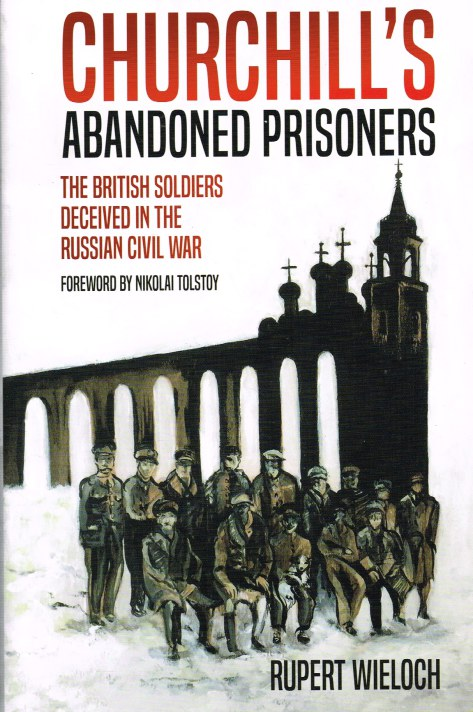 Image for CHURCHILL'S ABANDONED PRISONERS : THE BRITISH SOLDIERS DECEIVED IN THE RUSSIAN CIVIL WAR