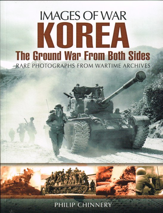 Image for IMAGES OF WAR: KOREA - THE GROUND WAR FROM BOTH SIDES : RARE PHOTOGRAPHS FROM WARTIME ARCHIVES