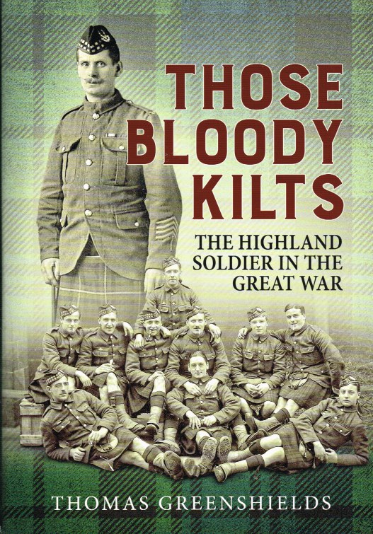 Image for THOSE BLOODY KILTS : THE HIGHLAND SOLDIER IN THE GREAT WAR