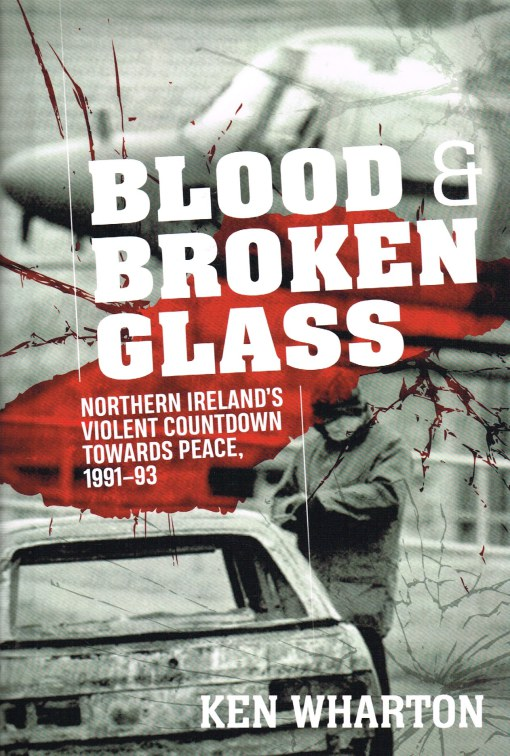 Image for BLOOD & BROKEN GLASS : NORTHERN IRELAND'S VIOLENT COUNTDOWN TOWARDS PEACE, 1991-93