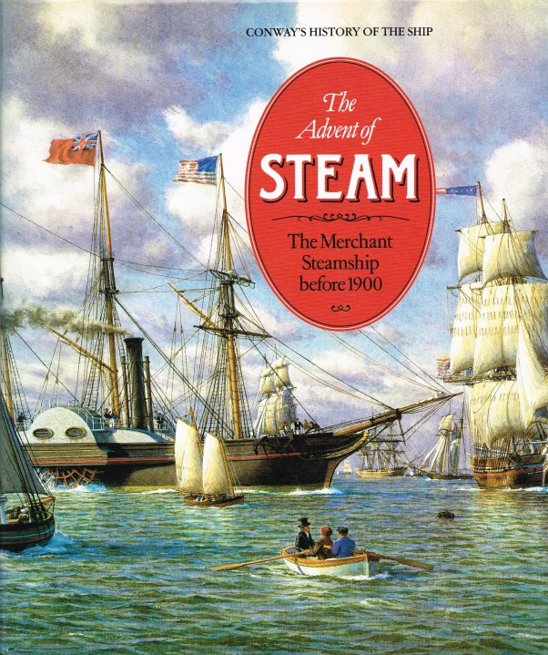 Image for THE ADVENT OF STEAM : THE MERCHANT STEAMSHIP BEFORE 1900 (CONWAY'S HISTORY OF THE SHIP)