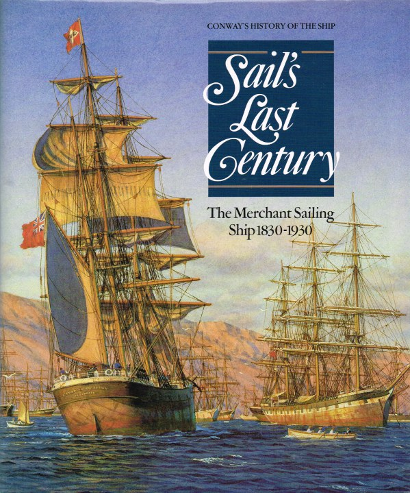Image for SAIL'S LAST CENTURY : THE MERCHANT SAILING SHIP 1830-1930 (CONWAY'S HISTORY OF THE SHIP)
