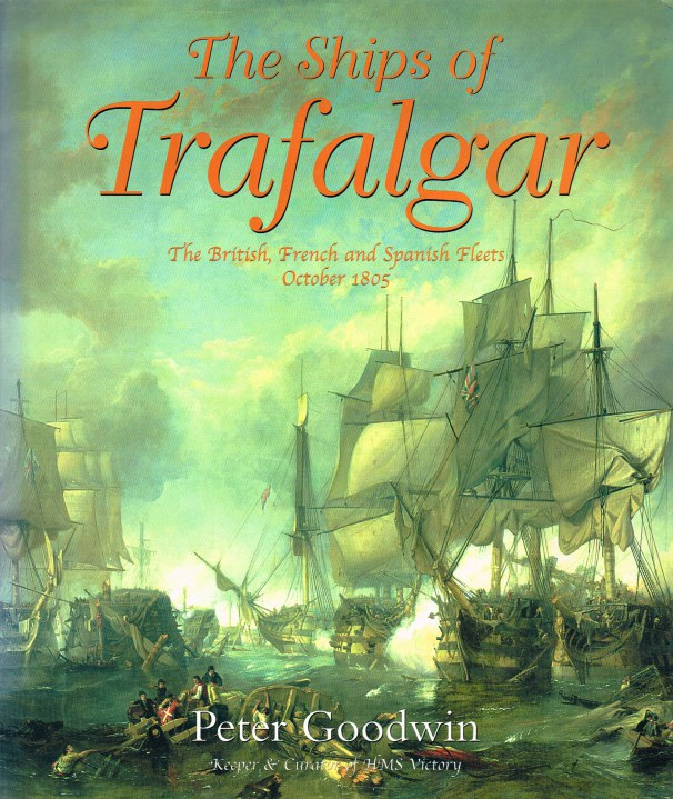 Image for THE SHIPS OF TRAFALGAR : THE BRITISH, FRENCH AND SPANISH FLEETS, OCTOBER 1805