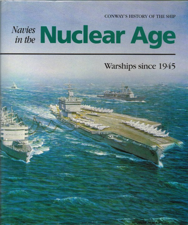 Image for NAVIES IN THE NUCLEAR AGE : WARSHIPS SINCE 1945 (CONWAY'S HISTORY OF THE SHIP)