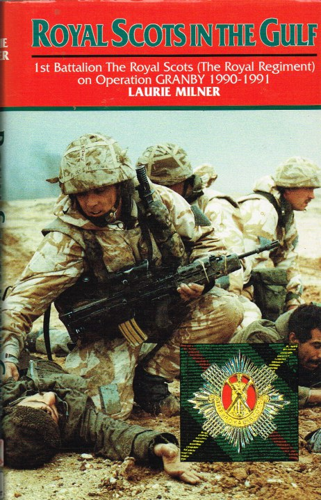 Image for ROYAL SCOTS IN THE GULF : 1ST BATTALION THE ROYAL SCOTS (THE ROYAL REGIMENT) ON OPERATION GRANBY 1990-1991