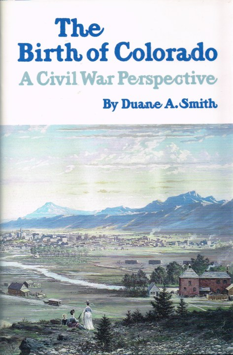 Image for THE BIRTH OF COLORADO : A CIVIL WAR PERSPECTIVE