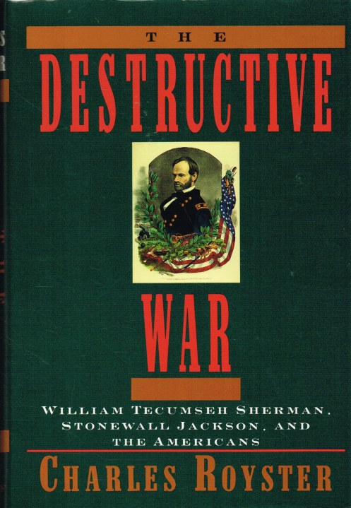 Image for THE DESTRUCTIVE WAR : WILLIAM TECHUMSEH SHERMAN, STONEWALL JACKSON, AND THE AMERICANS