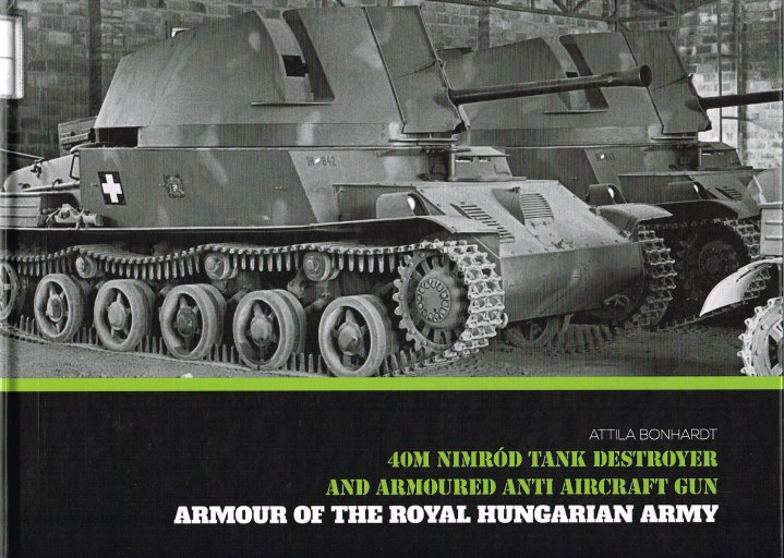 Image for ARMOUR OF THE ROYAL HUNGARIAN ARMY : 40M NIMROD TANK DESTROYER AND ARMOURED ANTI AIRCRAFT GUN