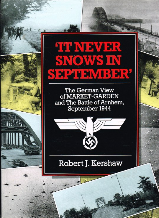 Image for IT NEVER SNOWS IN SEPTEMBER : THE GERMAN VIEW OF MARKET-GARDEN AND THE BATTLE OF ARNHEM SEPTEMBER 1944