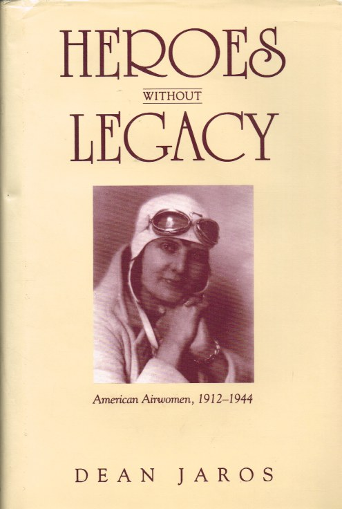 Image for HEROES WITHOUT LEGACY : AMERICAN AIRWOMEN, 1912-1944