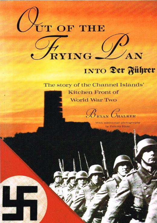 Image for OUT OF THE FRYING PAN INTO DER FUHRER : THE STORY OF THE CHANNEL ISLANDS' KITCHEN FRONT OF WORLD WAR TWO
