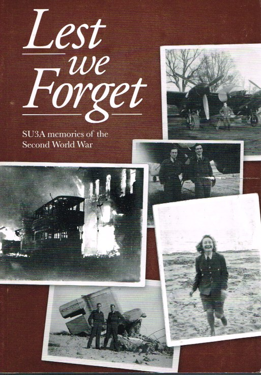 Image for LEST WE FORGET : SU3A MEMORIES OF WW2