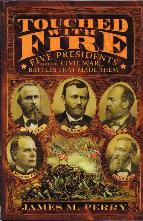 Image for TOUCHED WITH FIRE : FIVE PRESIDENTS AND THE CIVIL WAR BATTLES THAT MADE THEM