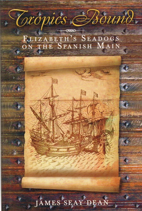 Image for TROPICS BOUND : ELIZABETH'S SEADOGS ON THE SPANISH MAIN