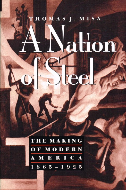 Image for A NATION OF STEEL : THE MAKING OF MODERN AMERICA, 1865-1925