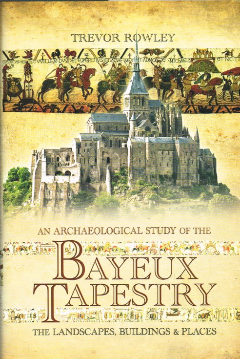 Image for AN ARCHAEOLOGICAL STUDY OF THE THE BAYEUX TAPESTRY : THE LANDSCAPES, BUILDINGS & PLACES