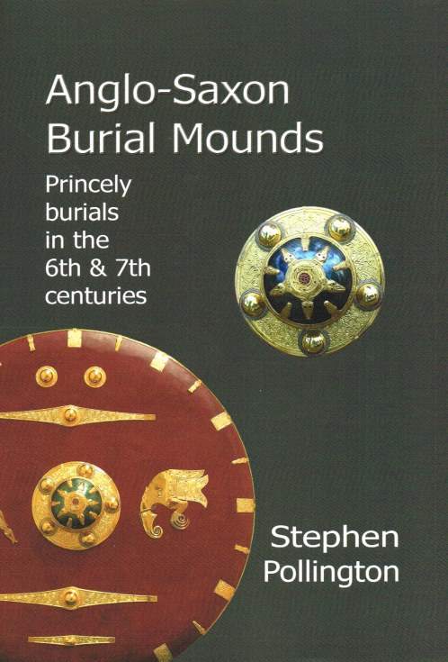 Image for ANGLO-SAXON BURIAL MOUNDS : PRINCELY BURIALS IN THE 6TH & 7TH CENTURIES