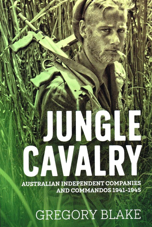 Image for JUNGLE CAVALRY : AUSTRALIAN INDEPENDENT COMPANIES AND COMMANDOS 1941-1945