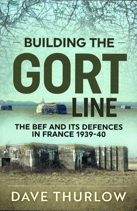 Image for BUILDING THE GORT LINE : THE BEF AND ITS DEFENCES IN FRANCE 1939-40