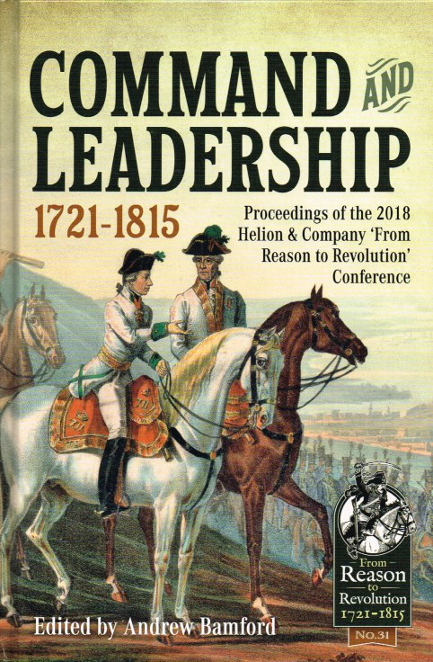 Image for COMMAND AND LEADERSHIP 1721-1815 : PROCEEDINGS OF THE 2018 HELION & COMPANY 'FROM REASON TO REVOLUTION' CONFERENCE