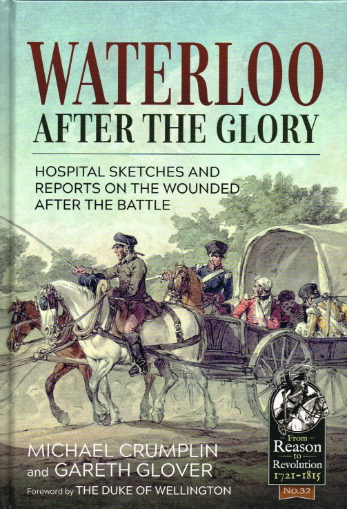 Image for WATERLOO AFTER THE GLORY : HOSPITAL SKETCHES AND REPORTS ON THE WOUNDED AFTER THE BATTLE