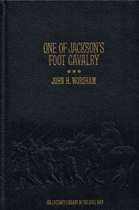 Image for ONE OF JACKSON'S FOOT CAVALRY : HIS EXPERIENCE AND WHAT HE SAW DURING THE WAR, 1861-1865