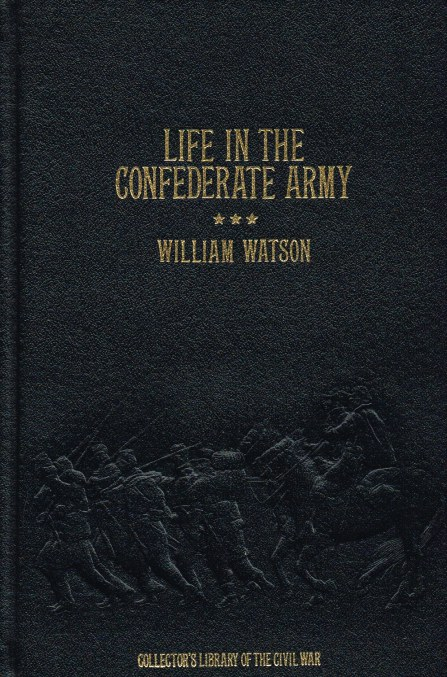 Image for LIFE IN THE CONFEDERATE ARMY, BEING THE OBSERVATIONS AND EXPERIENCES OF AN ALIEN IN THE SOUTH DURING THE AMERICAN CIVIL WAR