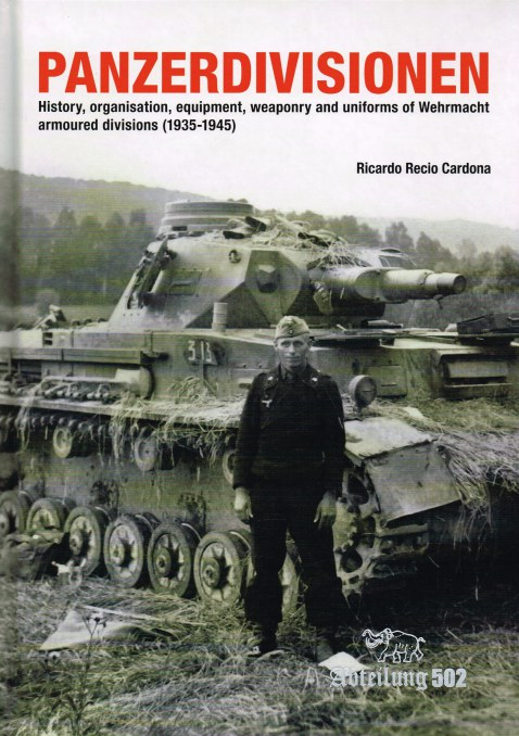 Image for PANZERDIVISIONEN : HISTORY, ORGANISATON, EQUIPMENT, WEAPONRY AND UNIFORMS OF WEHRMACHT ARMOURED DIVISIONS (1935-1945)
