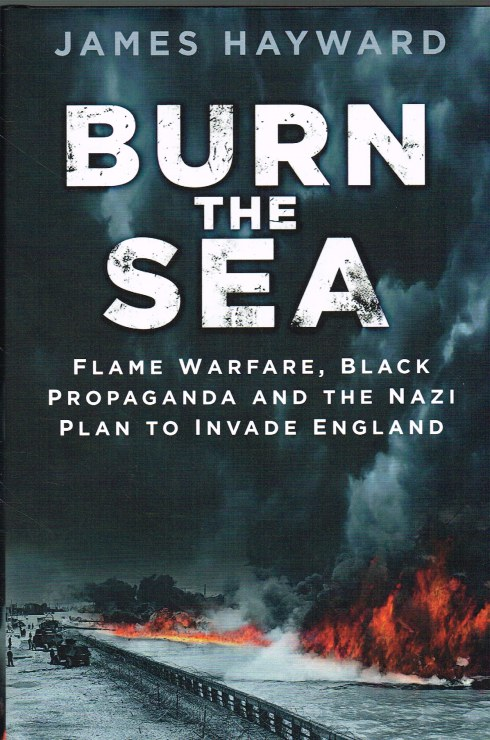 Image for BURN THE SEA : FLAME WARFARE, BLACK PROPAGANDA AND THE NAZI PLAN TO INVADE ENGLAND