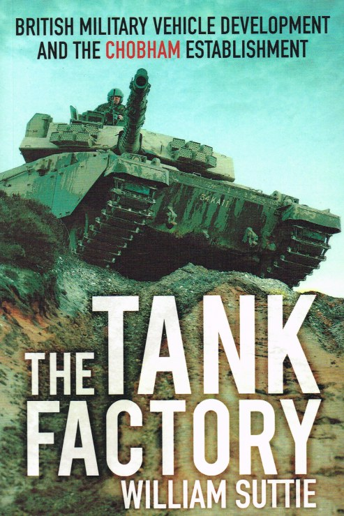 Image for THE TANK FACTORY : BRITISH MILITARY VEHICLE DEVELOPMENT AND THE CHOBHAM ESTABLISHMENT