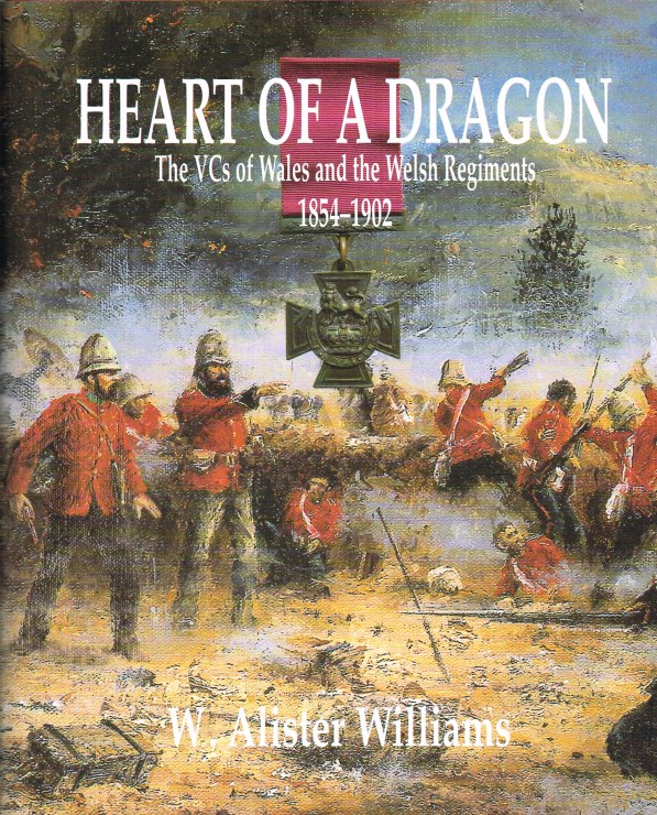 Image for HEART OF A DRAGON : THE VCS OF WALES AND THE WELSH REGIMENTS 1854-1902