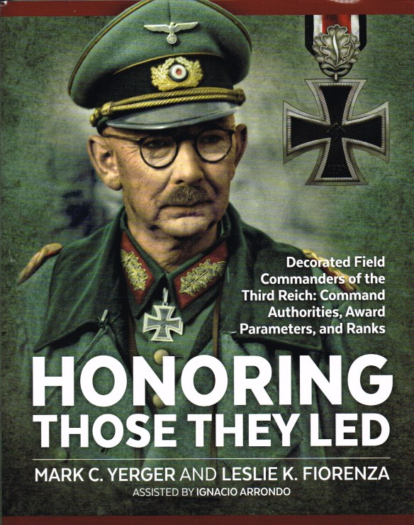 Image for HONORING THOSE THEY LED : DECORATED FIELD COMMANDERS OF THE THIRD REICH: COMMAND AUTHORITIES, AWARD PARAMETERS, AND RANKS