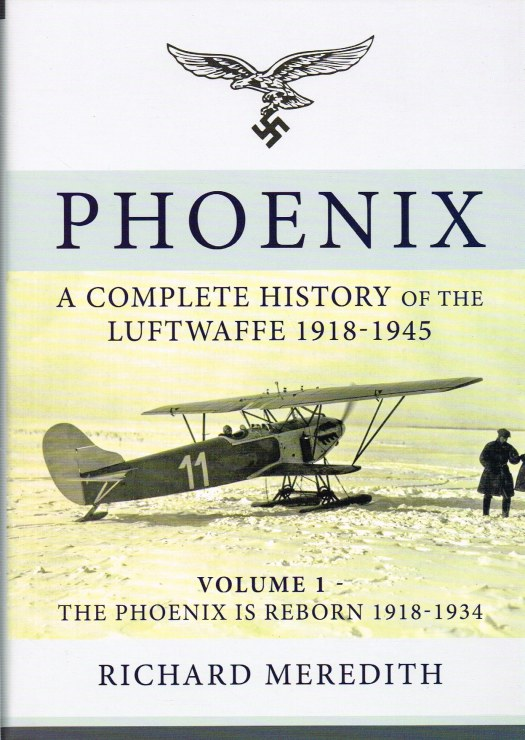 Image for PHOENIX : A COMPLETE HISTORY OF THE LUFTWAFFE 1918-1945 : VOLUME 1: THE PHOENIX IS REBORN 1918-1934
