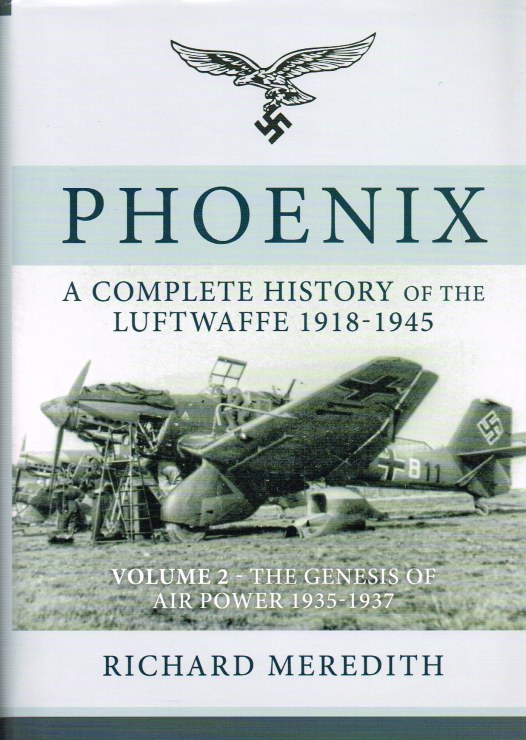 Image for PHOENIX : A COMPLETE HISTORY OF THE LUFTWAFFE 1918-1945 : VOLUME 2: THE GENESIS OF AIR POWER 1915-1937