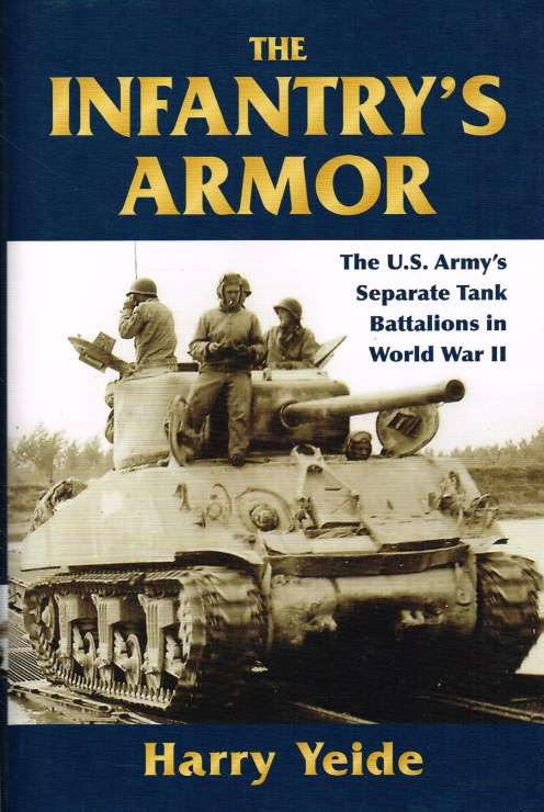 Image for THE INFANTRY'S ARMOR : THE US ARMY'S SEPARATE TANK BATTALIONS IN WORLD WAR II