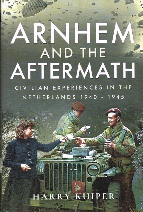 Image for ARNHEM AND ITS AFTERMATH : CIVILIAN EXPERIENCES IN THE NETHERLANDS, 1940-1945