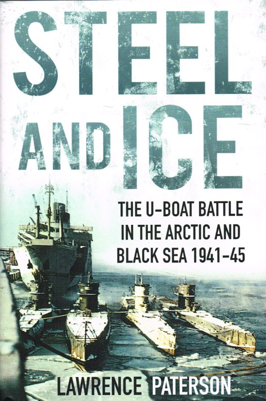 Image for STEEL AND ICE : THE U-BOAT BATTLE IN THE ARCTIC AND BLACK SEA 1941-45