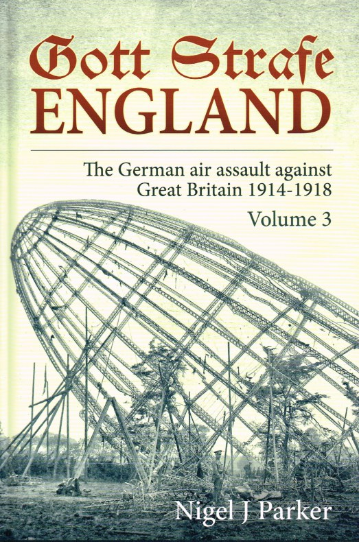 Image for GOTT STRAFE ENGLAND: VOLUME 3: THE GERMAN AIR ASSAULT AGAINST GREAT BRITAIN 1914-1918