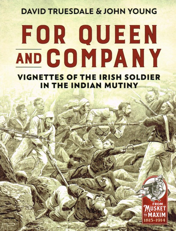 Image for FOR QUEEN AND COMPANY : VIGNETTES OF THE IRISH SOLDIER IN THE INDIAN MUTINY