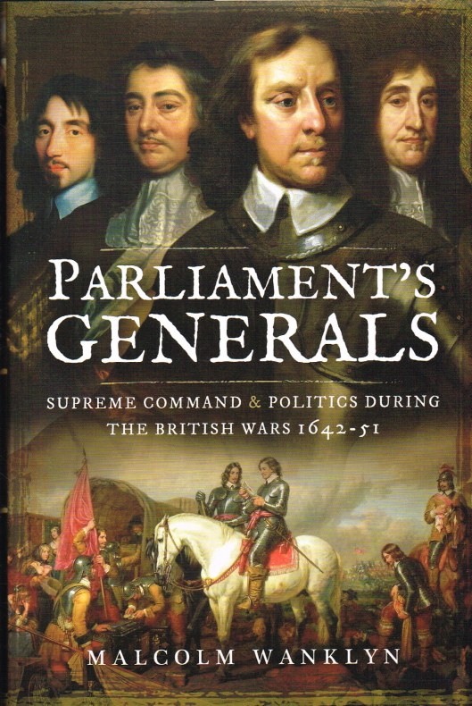 Image for PARLIAMENT'S GENERALS : SUPREME COMMAND & POLITICS DURING THE BRITISH WARS 1642-51