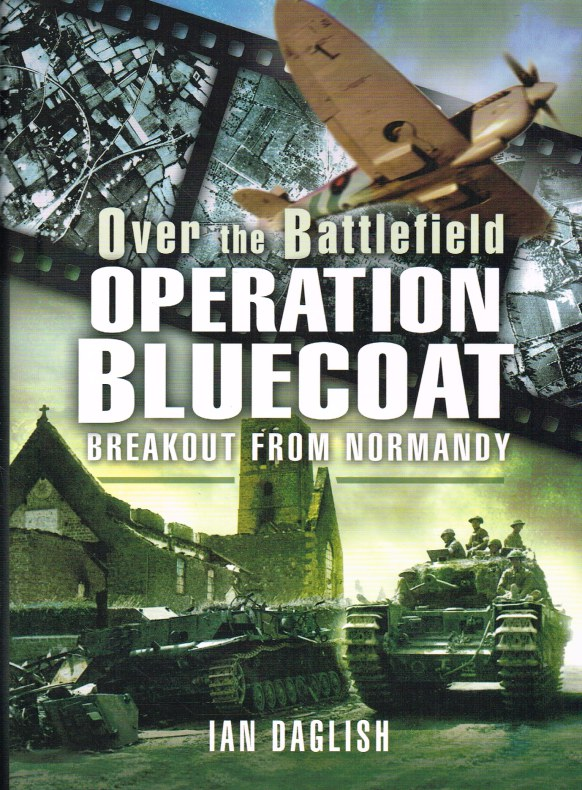 Image for OVER THE BATTLEFIELD: OPERATION BLUECOAT - BREAKOUT FROM NORMANDY