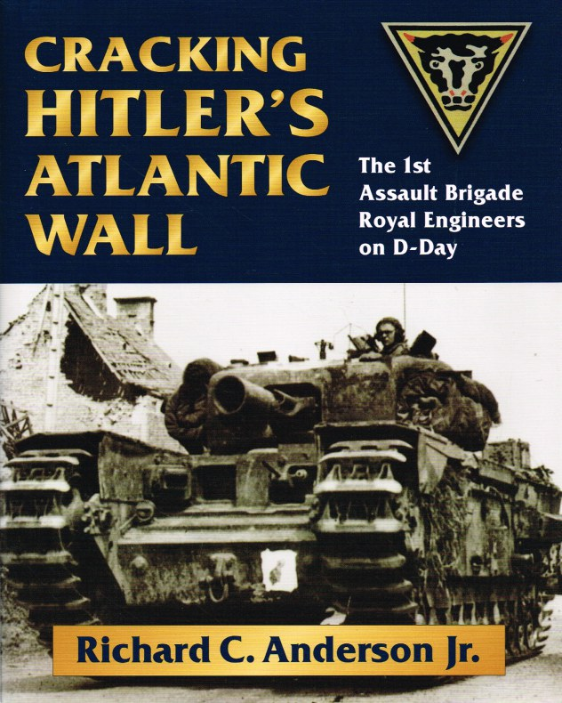 Image for CRACKING HITLER'S ATLANTIC WALL : THE 1ST ASSAULT BRIGADE ROYAL ENGINEERS ON D-DAY