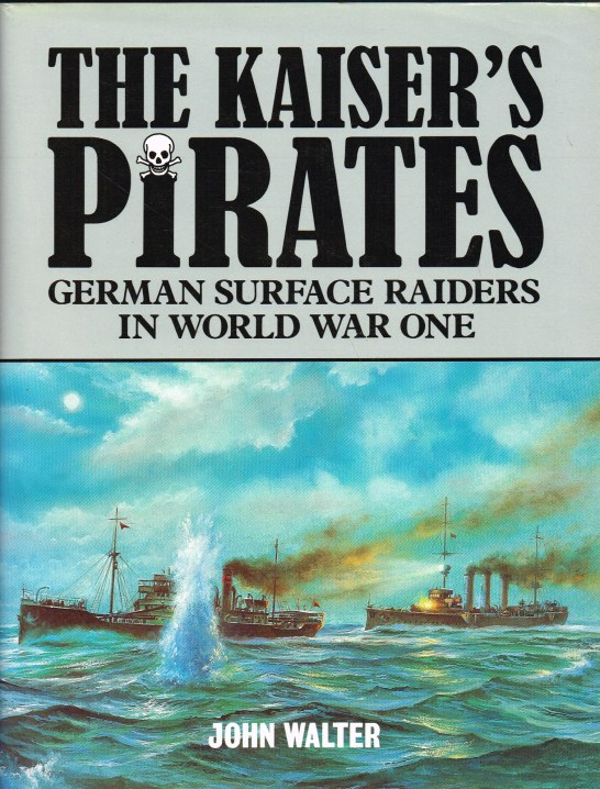 Image for THE KAISER'S PIRATES : GERMAN SURFACE RAIDERS IN WORLD WAR ONE