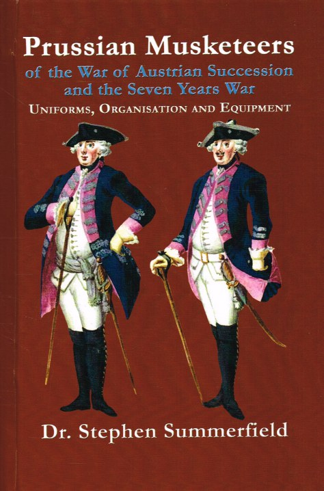 Image for PRUSSIAN MUSKETEERS OF THE WAR OF AUSTRIAN SUCCESSION AND SEVEN YEARS WAR: UNIFORMS, ORGANISATION AND EQUIPMENT