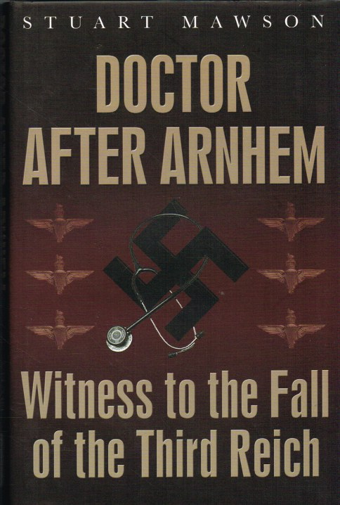 Image for DOCTOR AFTER ARNHEM : WITNESS TO THE FALL OF THE THIRD REICH