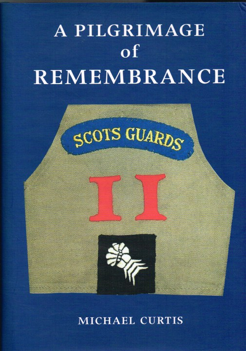 Image for A PILGRIMAGE OF REMEMBRANCE : AN ANTHOLOGY OF THE HISTORY OF A SCOTS GUARDS COMPANY IN THE ITALIAN CAMPAIGN 1944-45