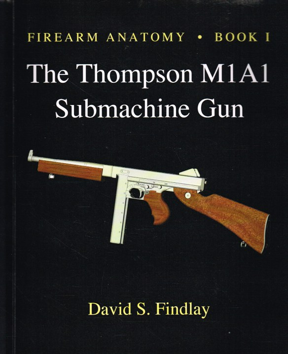 Image for FIREARM ANATOMY BOOK I : THE THOMPSON M1A1 SUBMACHINE GUN